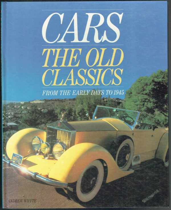 Cars - The Old Classics from the Early Days to 1945 Andrew Whyte  Klasszikus autók a kezdetektől 1945-ig