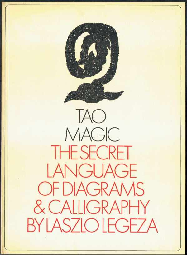 Tao Magic - The secret language of diagrams and calligraphy Laszlo Legeza  Tao mágia - A diagramok és a kalligráfia titkos nyelve