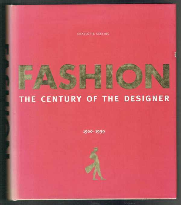 Fashion – The Century of the Designers 1900-1999 Charlotte Seeling