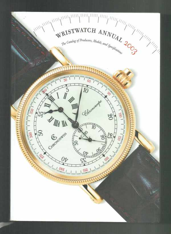 Wristwatch Annual 2003 – The Catalog of Producers, Models, and Specifications Peter Braun