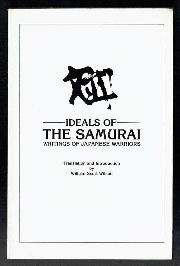 Ideals of the Samurai - Writings of Japanese Warriors   Szamuráj eszmék - Japán harcosok írásaiból  William Scott Wilson