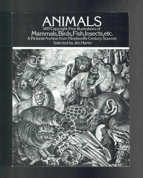 Animals  1419 Copyright-Free Illustrations of Mammals, Birds, Fish, Insects,etc.  A Pictorial Archive from Nineteenth-Century Sources  Jim Harter